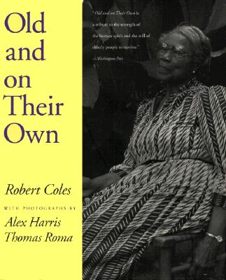 Old and on Their Own By Coles, Robert/ Harris, Alex (PHT)/ Roma, Thomas (PHT)